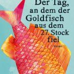 Mein Senf zu: Der Tag, an dem der Goldfisch aus dem 27. Stock fiel